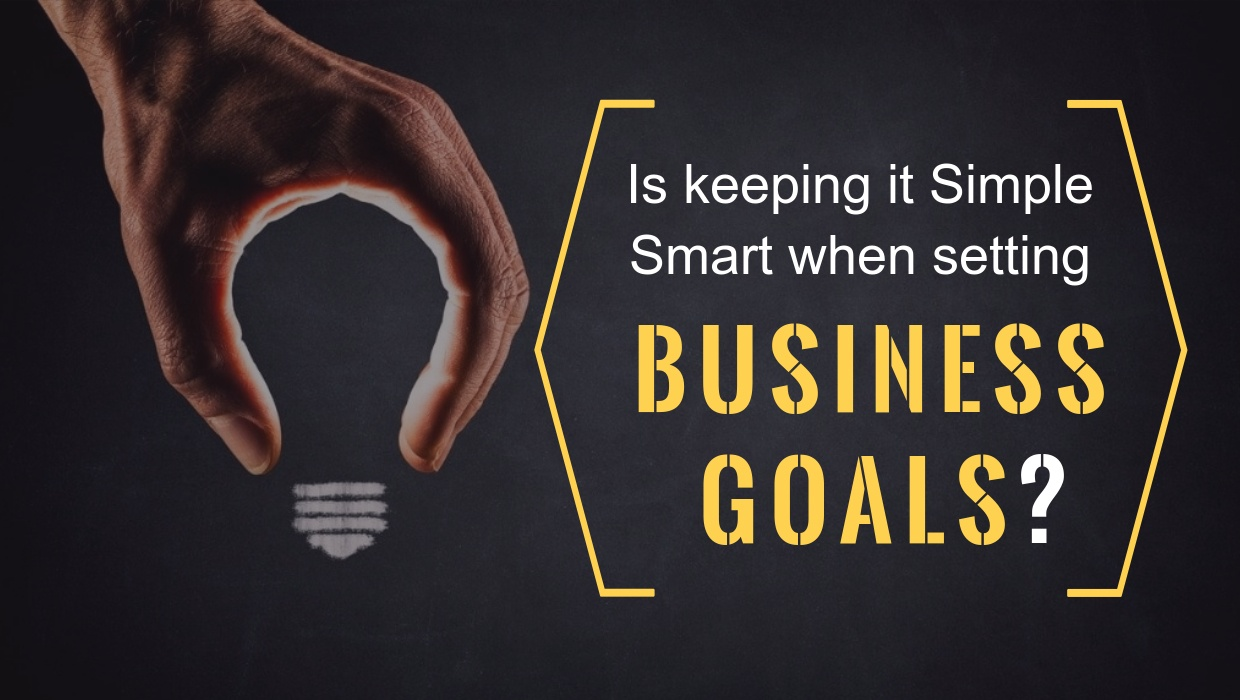 Is Keeping it Simple Smart when setting Business Goals?